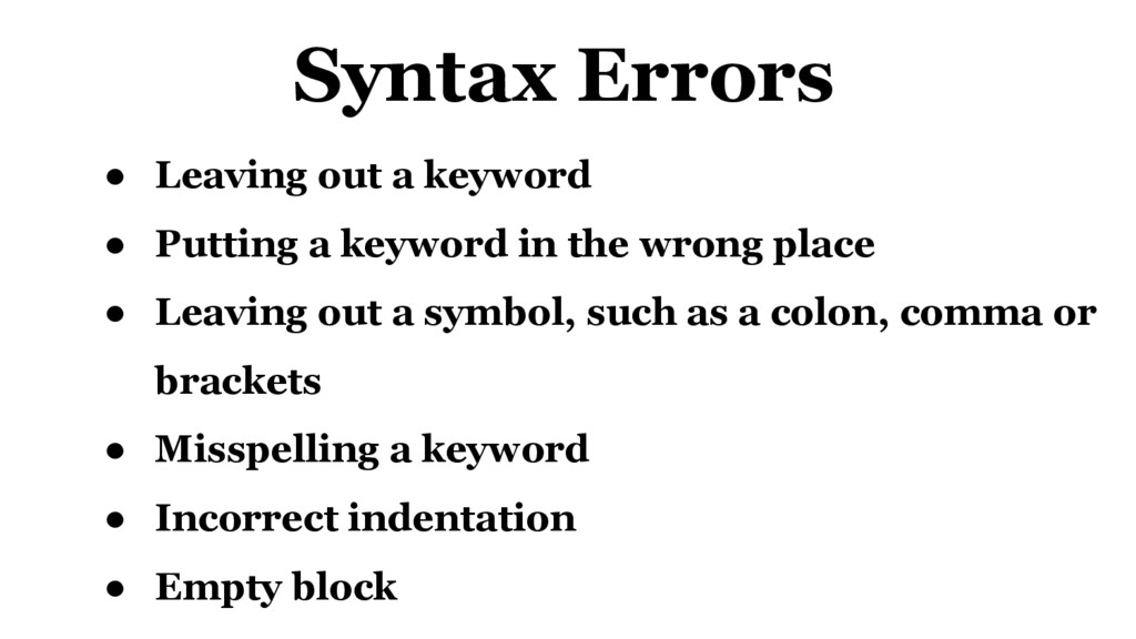 Syntax Errors ● Leaving out a keyword ● Putting...