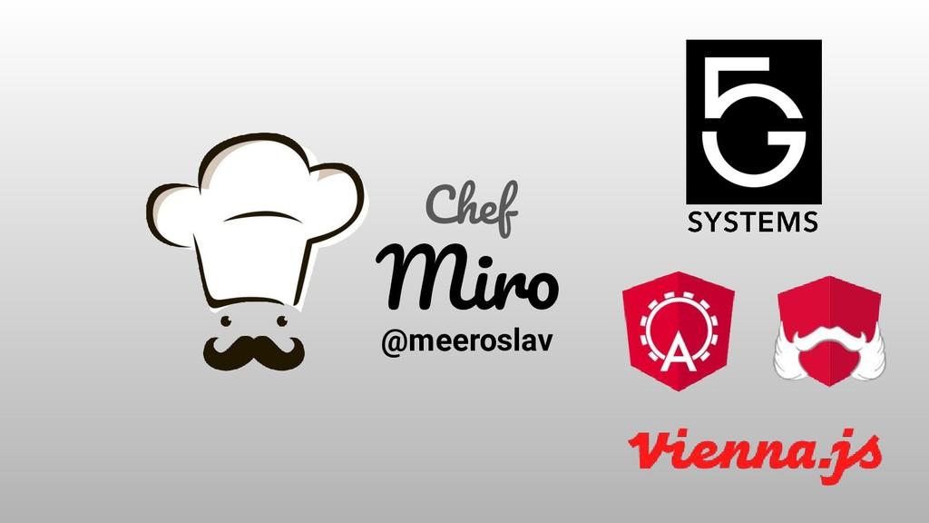 Chef Miro @meeroslav