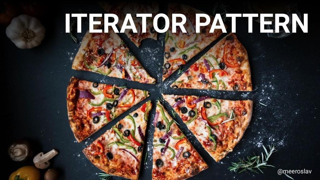 ITERATOR PATTERN @meeroslav