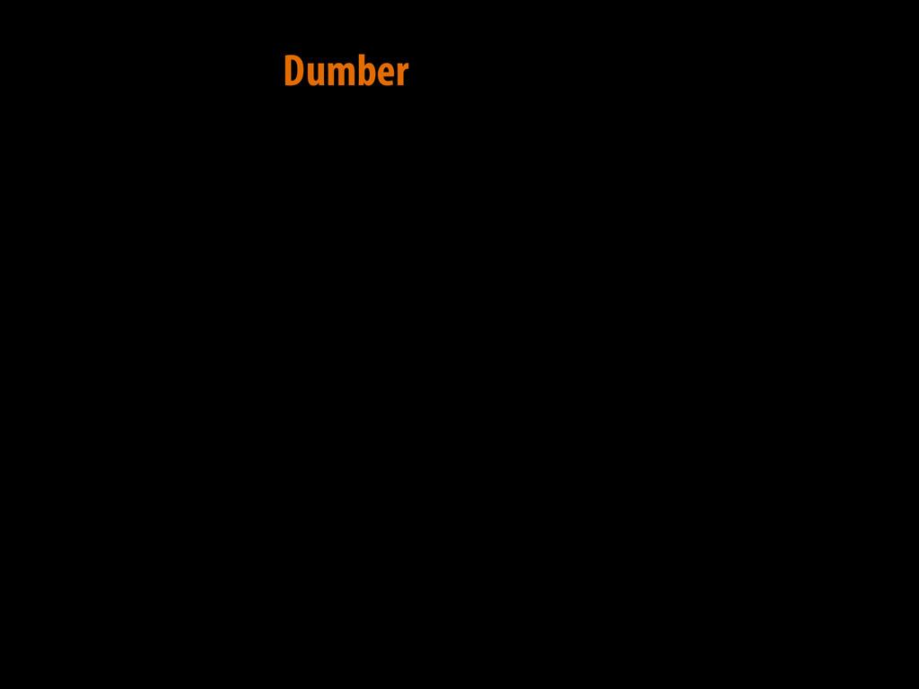 Dumber