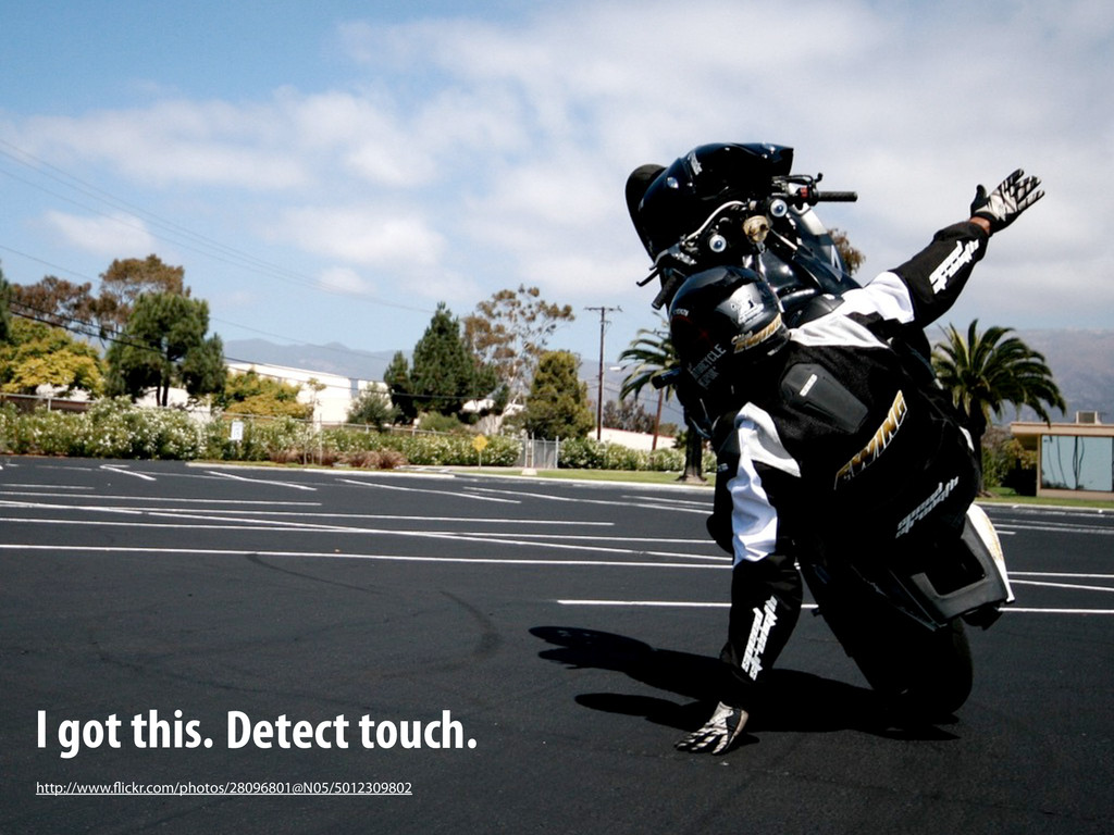 I got this. Detect touch. http://www.flickr.com...