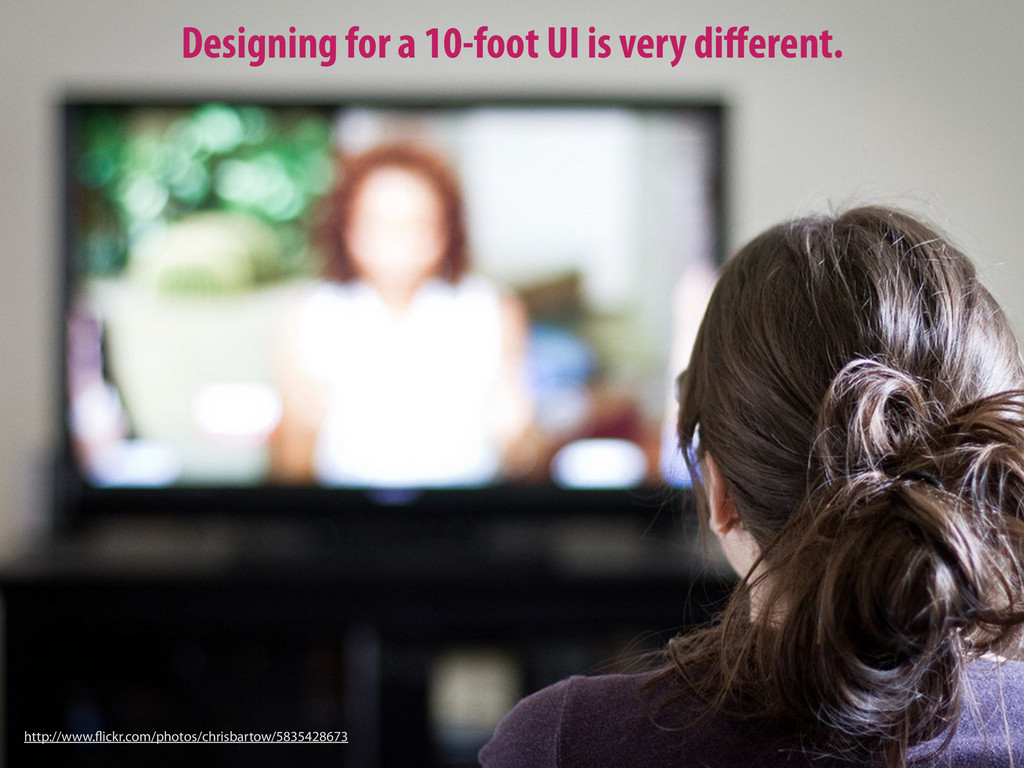 Designing for a 10-foot UI is very different. ht...