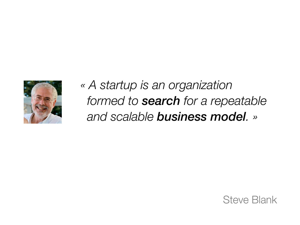 « A startup is an organization formed to search...