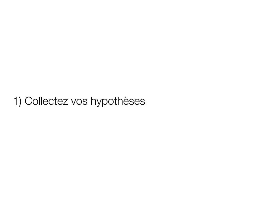 1) Collectez vos hypothèses