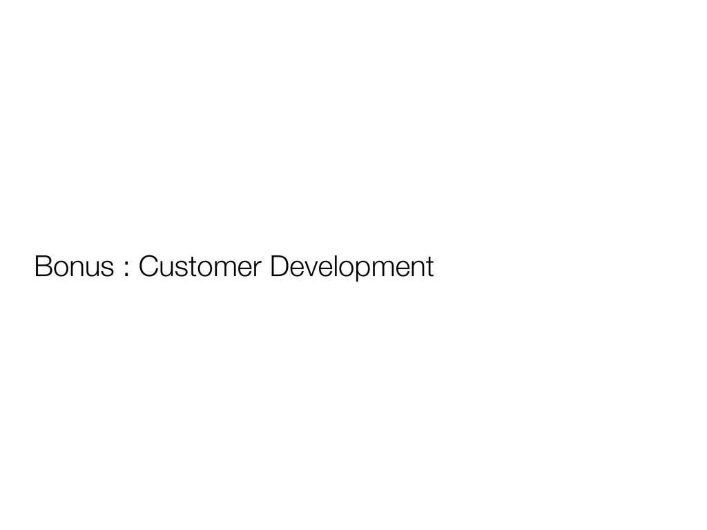 Bonus : Customer Development