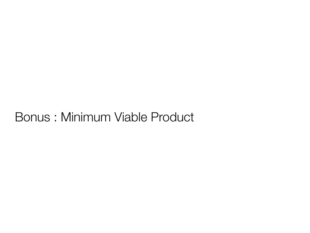 Bonus : Minimum Viable Product