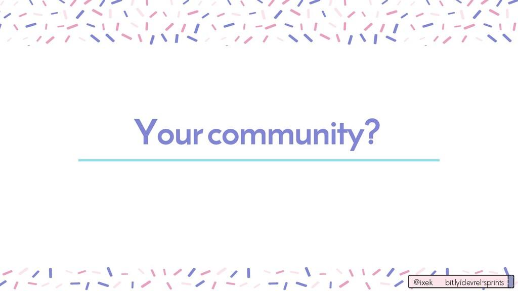 Your community? @ixek bit.ly/devrel-sprints