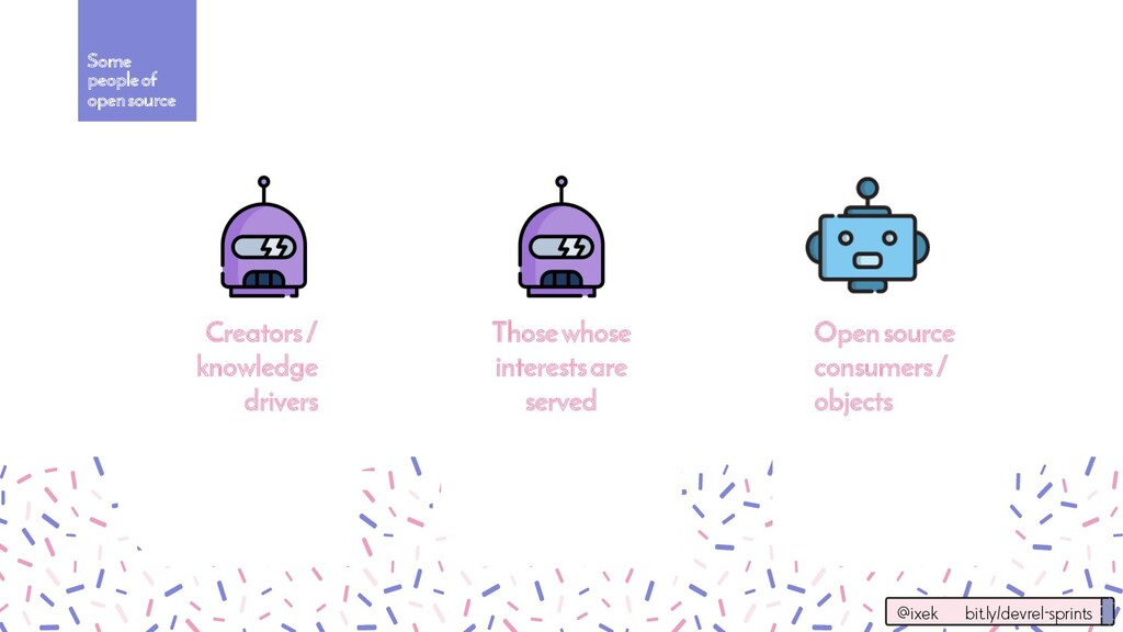Creators / knowledge drivers Open source consum...