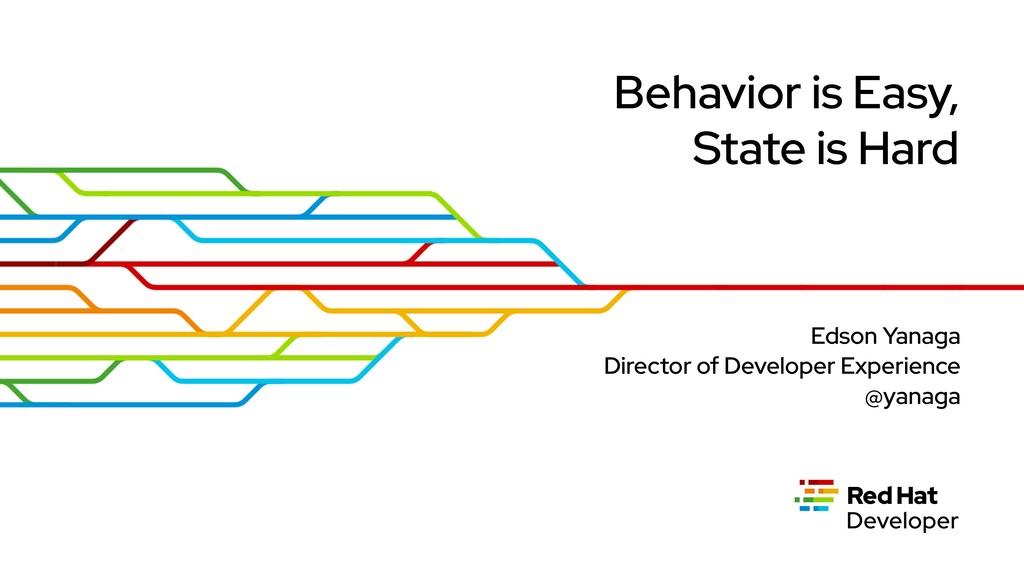 Behavior is Easy, State is Hard Edson Yanaga Di...