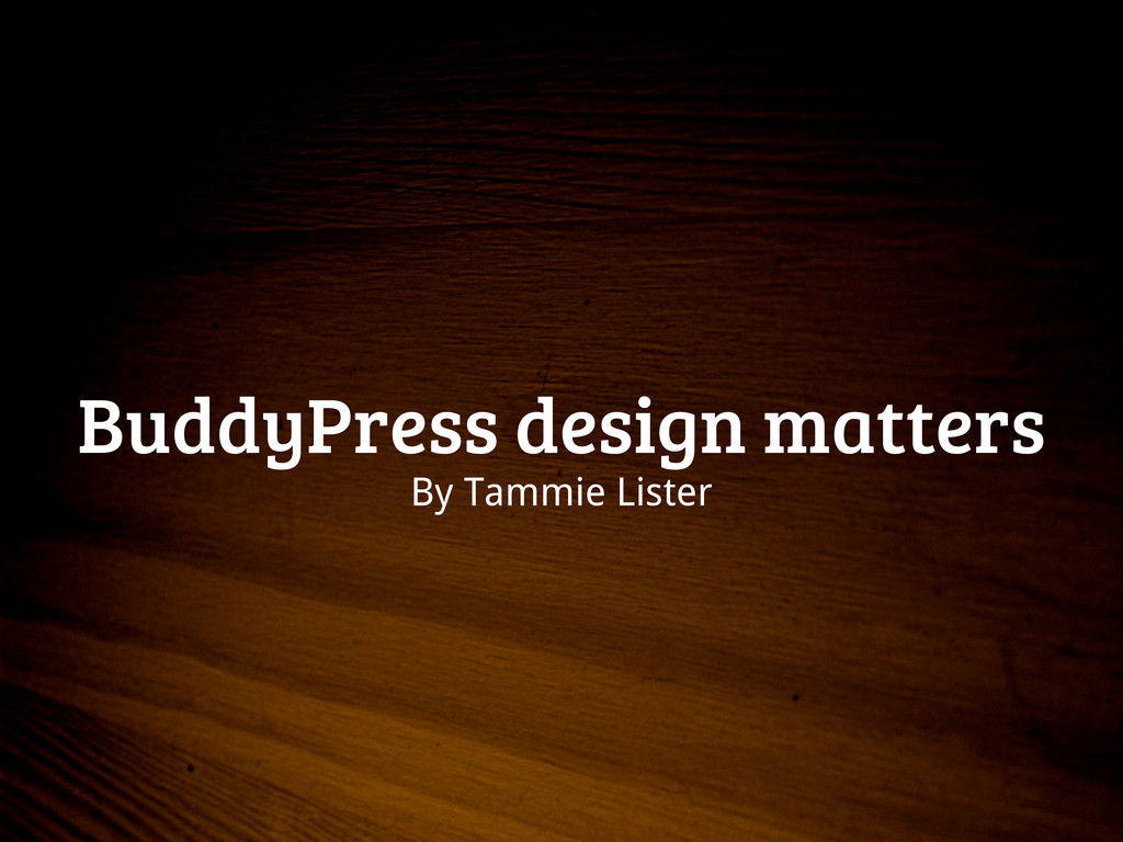BuddyPress design matters By Tammie Lister