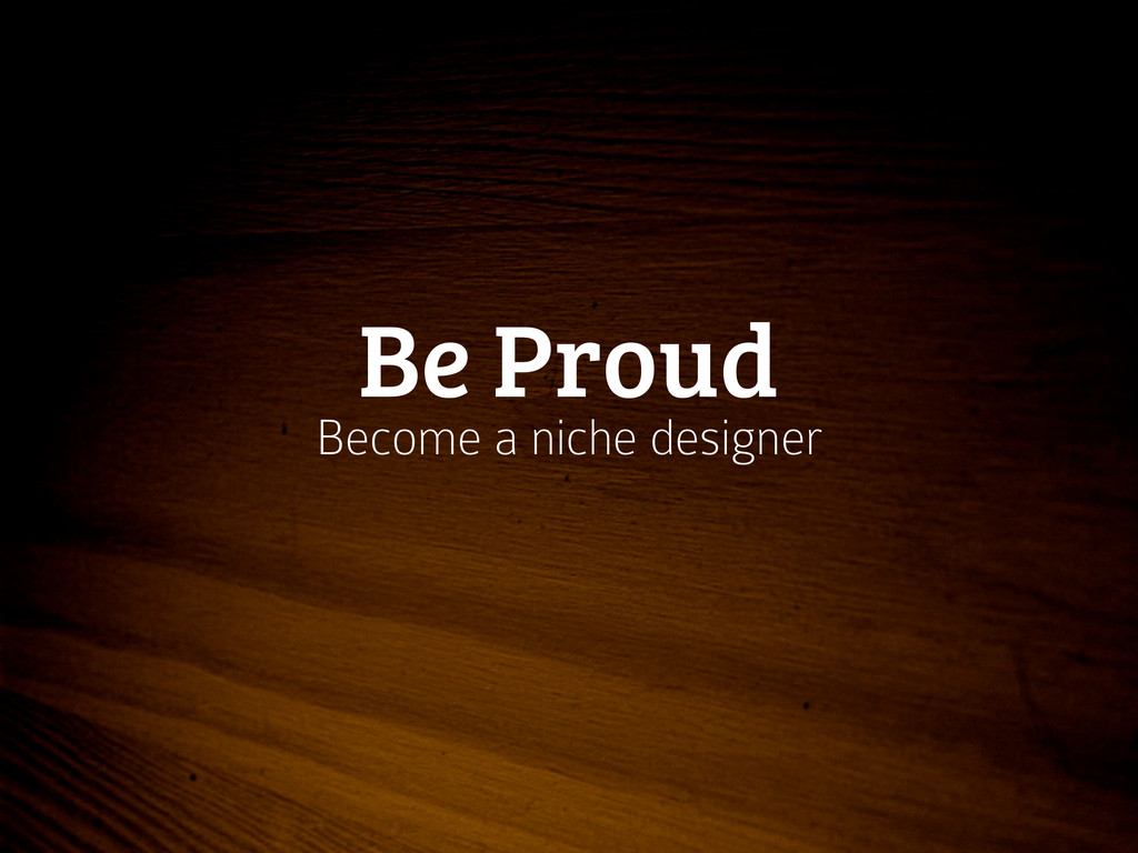 Be Proud Become a niche designer