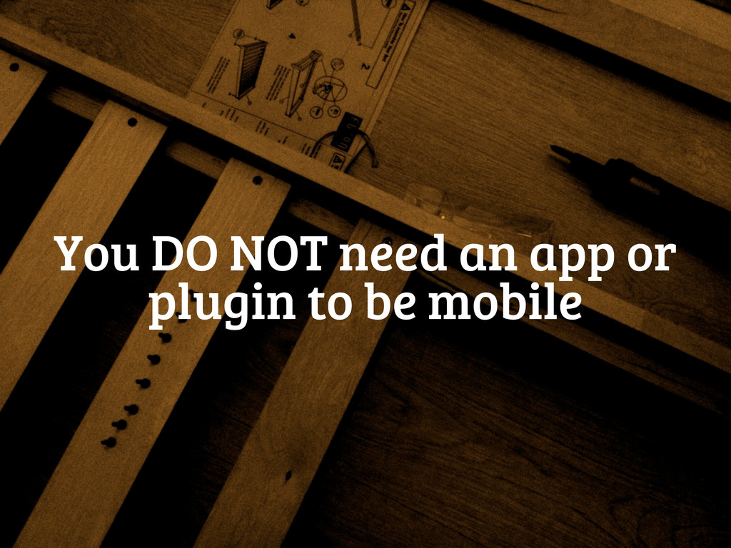 You DO NOT need an app or plugin to be mobile