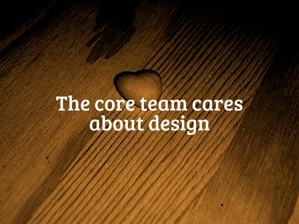 The core team cares about design