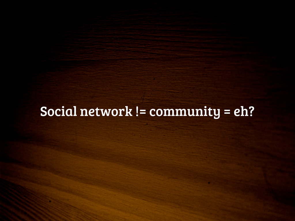 Social network != community = eh?