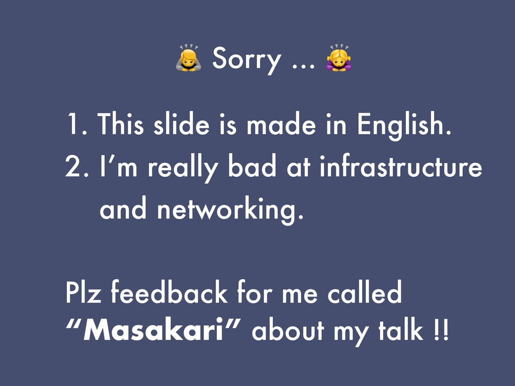 🙇 Sorry … 🙇 1. This slide is made in English. 2...