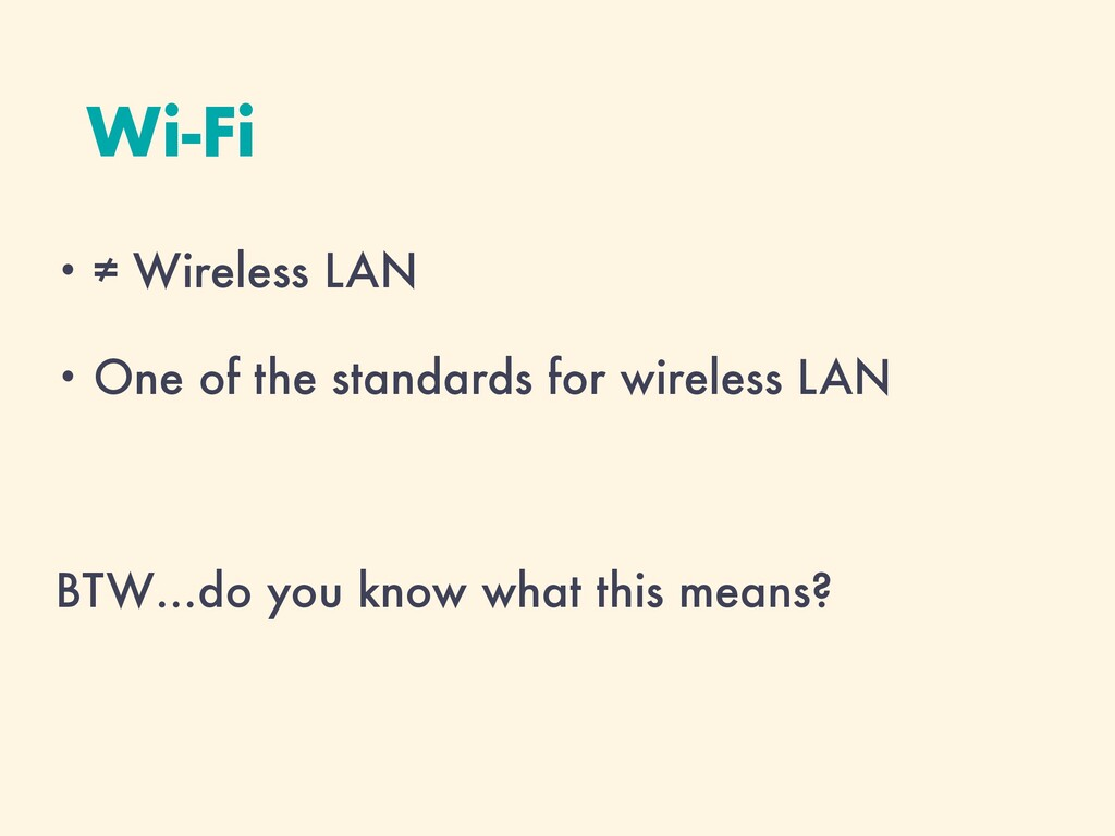 Wi-Fi • ≠ Wireless LAN • One of the standards f...