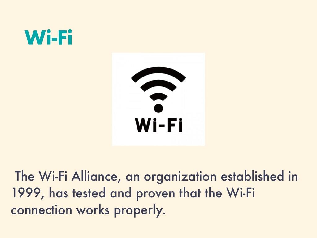 Wi-Fi The Wi-Fi Alliance, an organization estab...