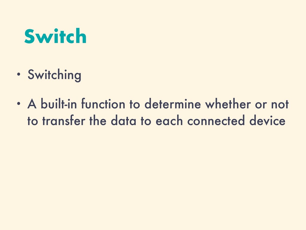 Switch • Switching • A built-in function to det...