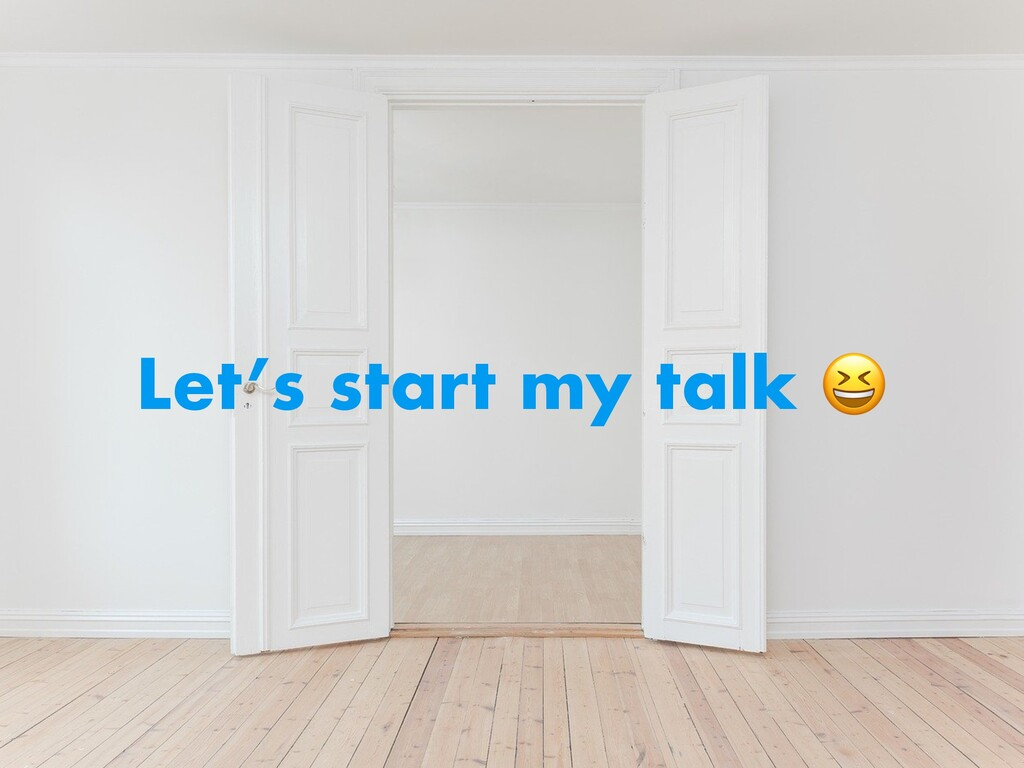 Let's start my talk 😆