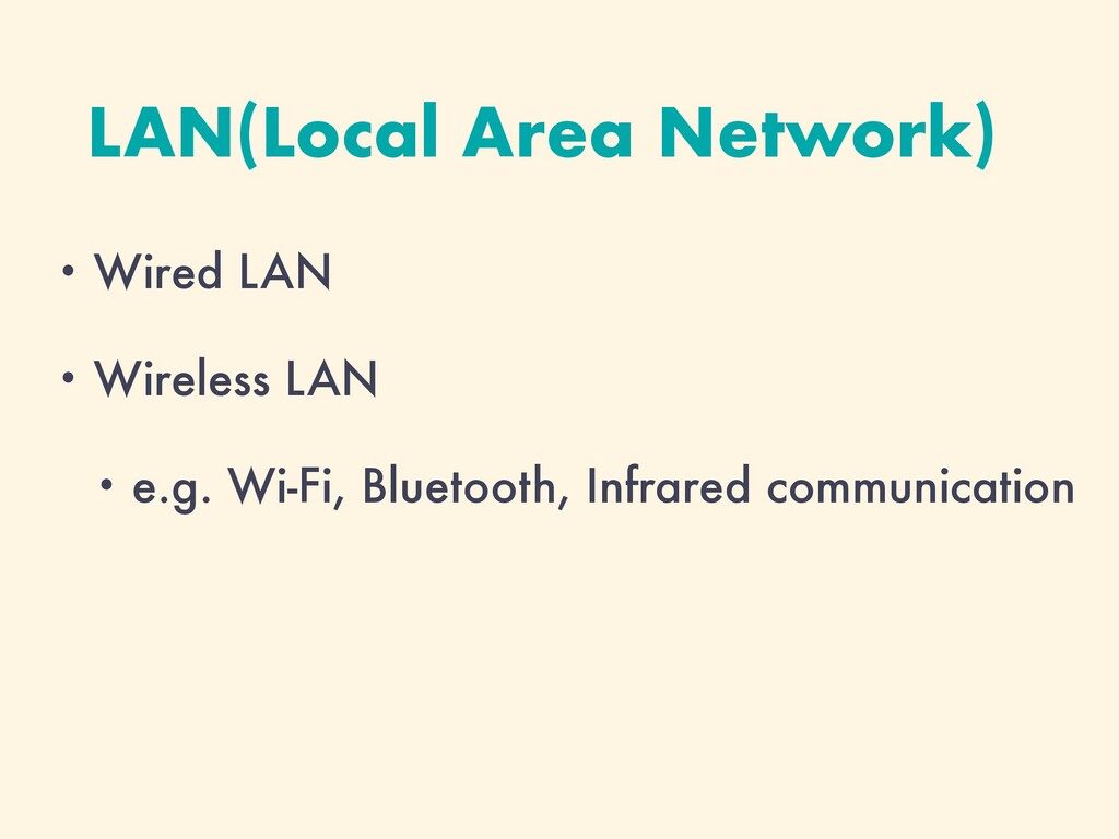 LAN(Local Area Network) • Wired LAN • Wireless ...