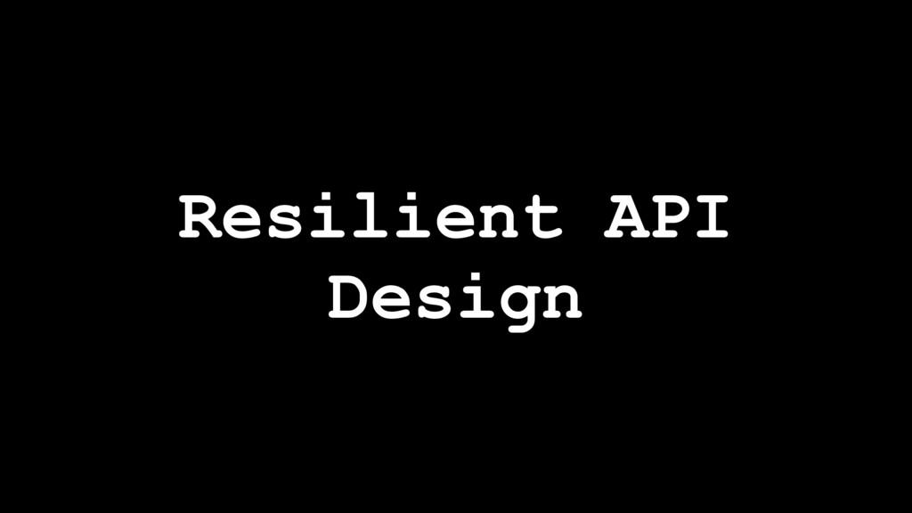 Resilient API Design