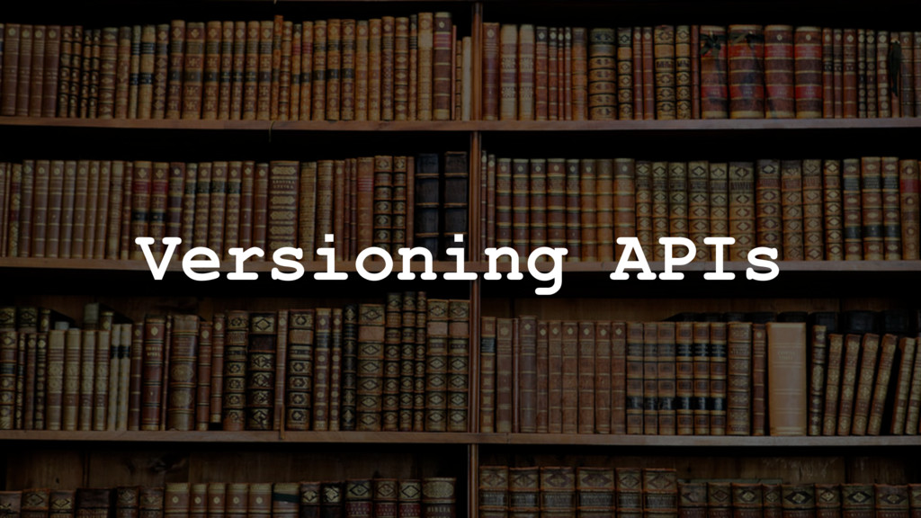 Versioning APIs