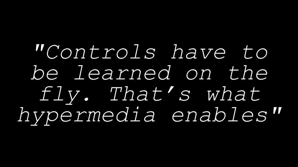 """Controls have to be learned on the fly. That's..."