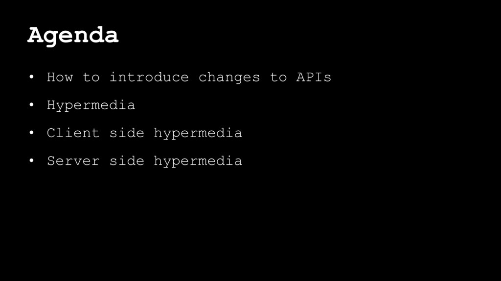 Agenda • How to introduce changes to APIs • Hyp...