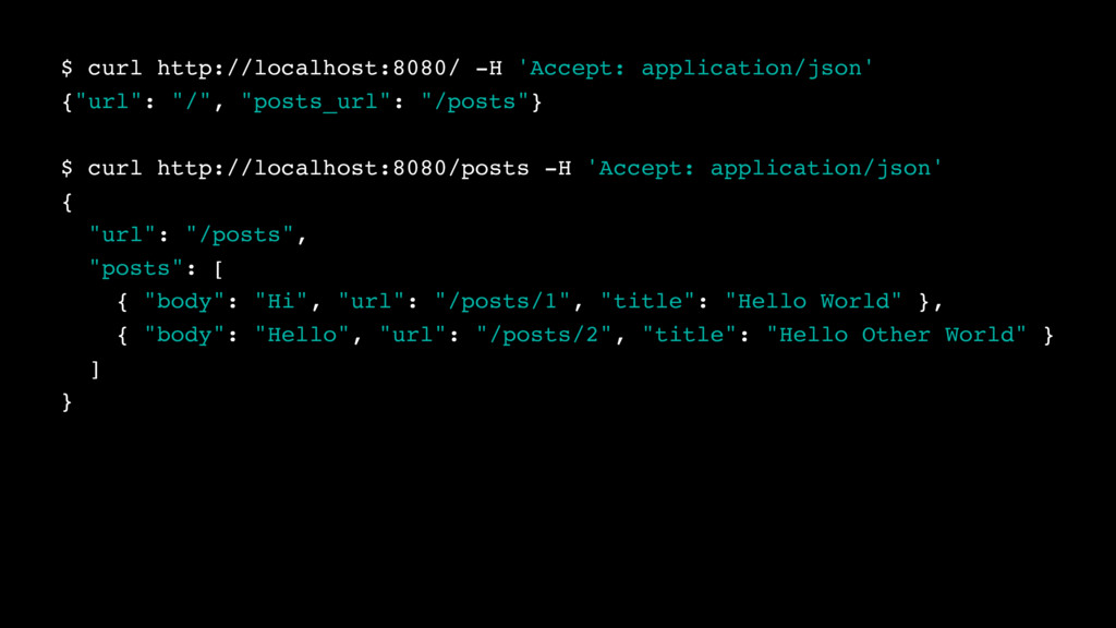 $ curl http://localhost:8080/ -H 'Accept: appli...