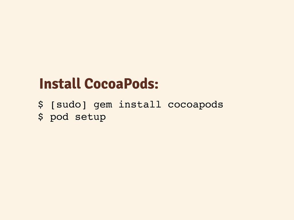 Install CocoaPods: $ [sudo] gem install cocoapo...