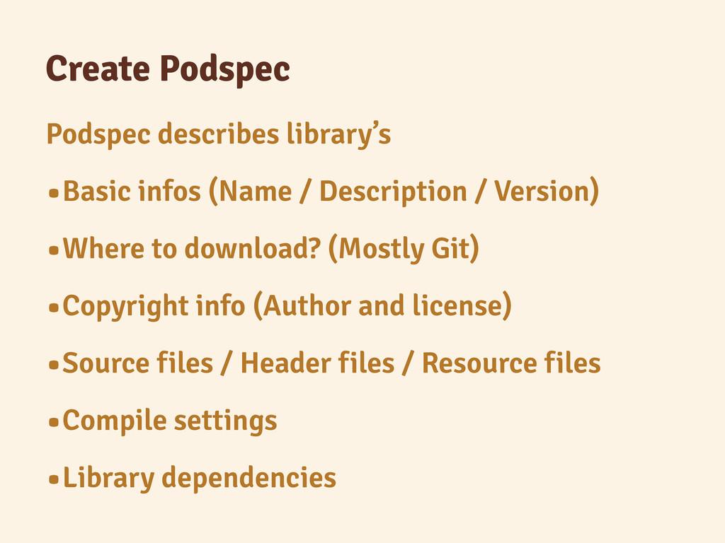 Create Podspec Podspec describes library's •Bas...