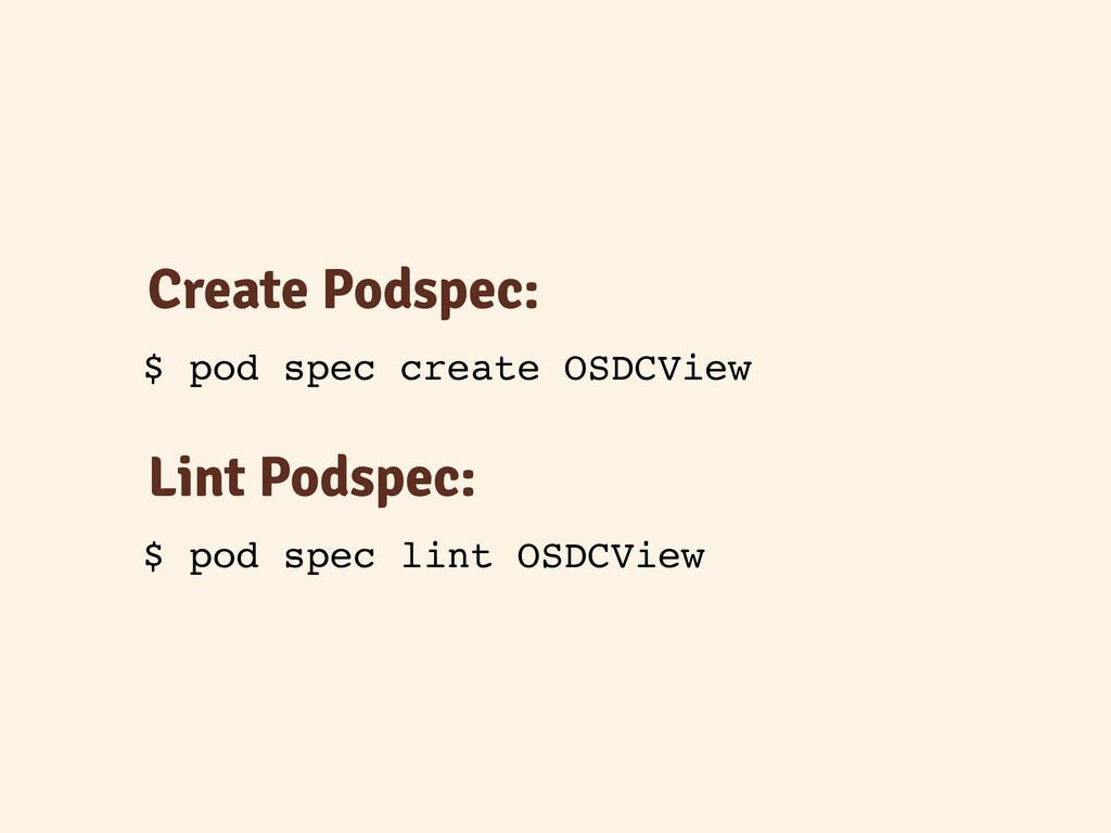 Create Podspec: $ pod spec create OSDCView Lint...