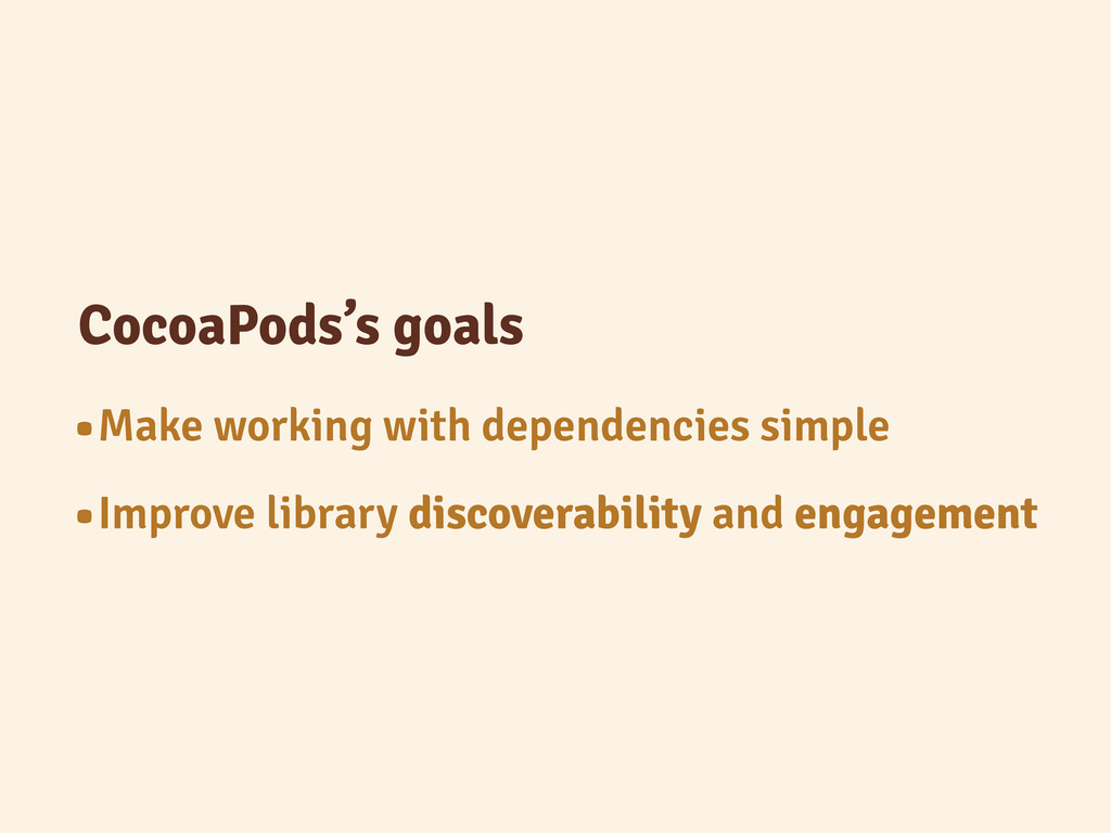 CocoaPods's goals •Make working with dependenci...