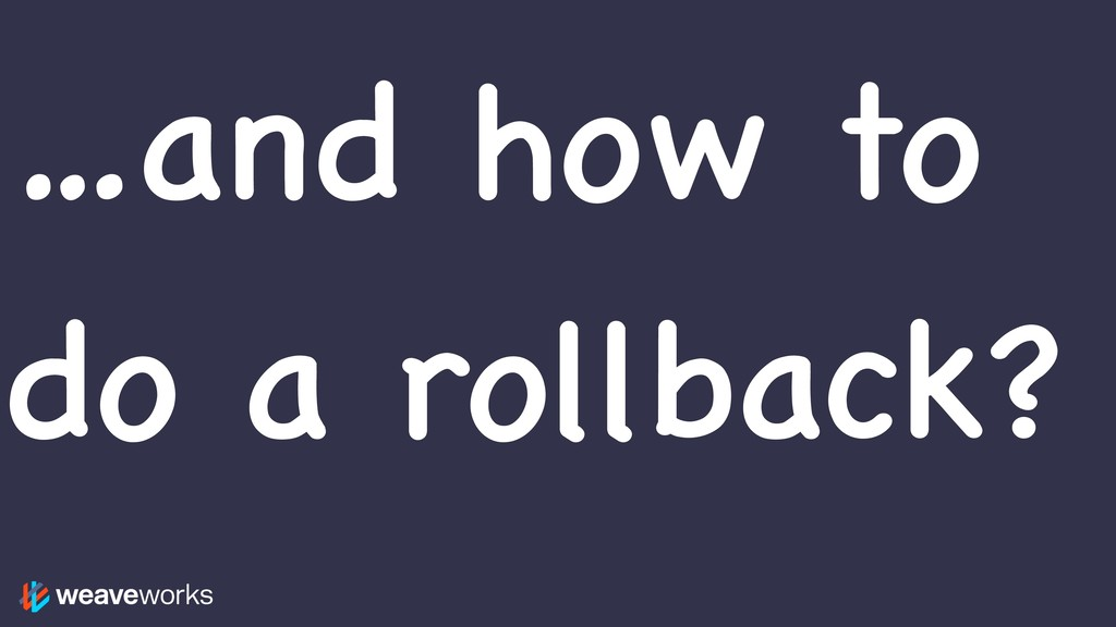 …and how to do a rollback?