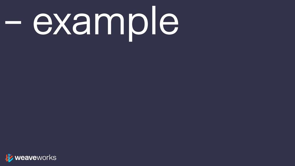 – example
