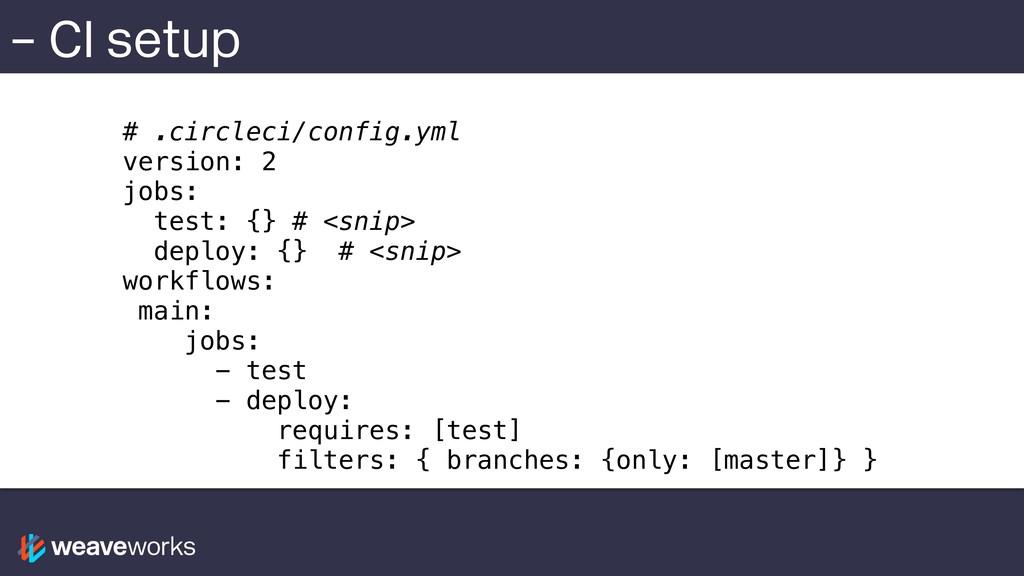 – CI setup # .circleci/config.yml version: 2 jo...