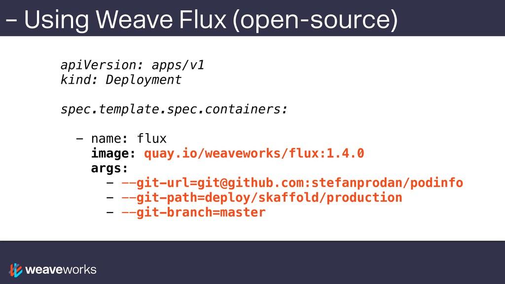 – Using Weave Flux (open-source) apiVersion: ap...