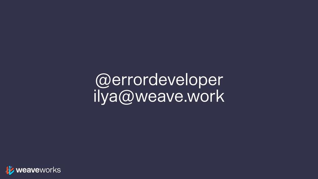 @errordeveloper ilya@weave.work