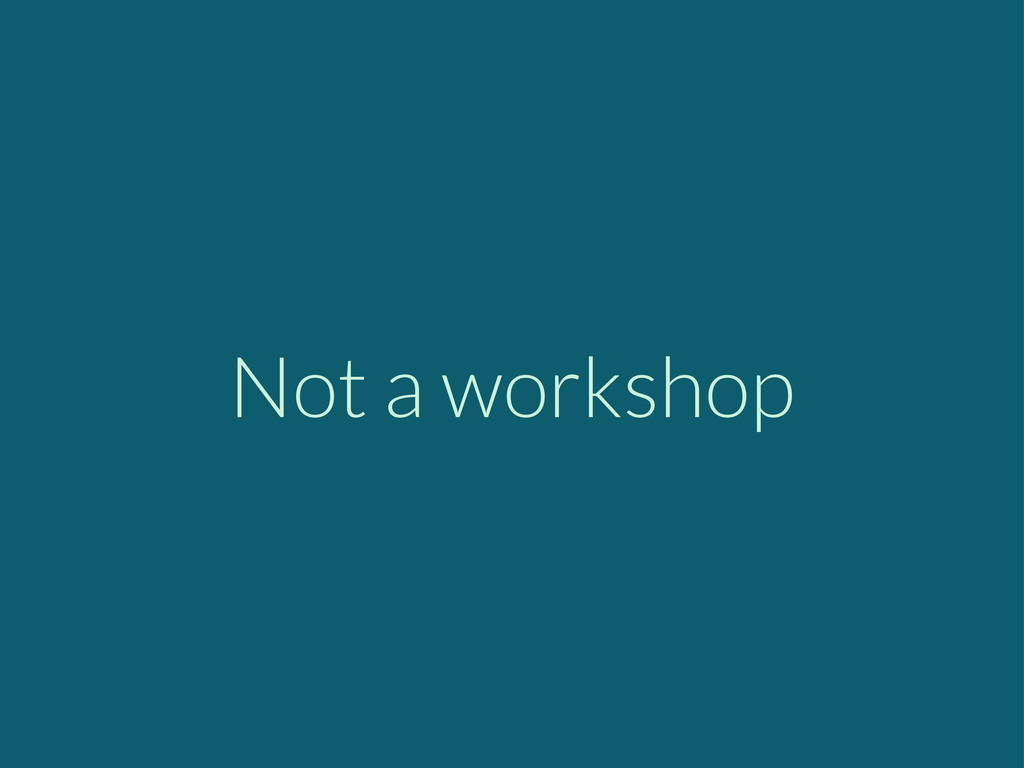 Not a workshop