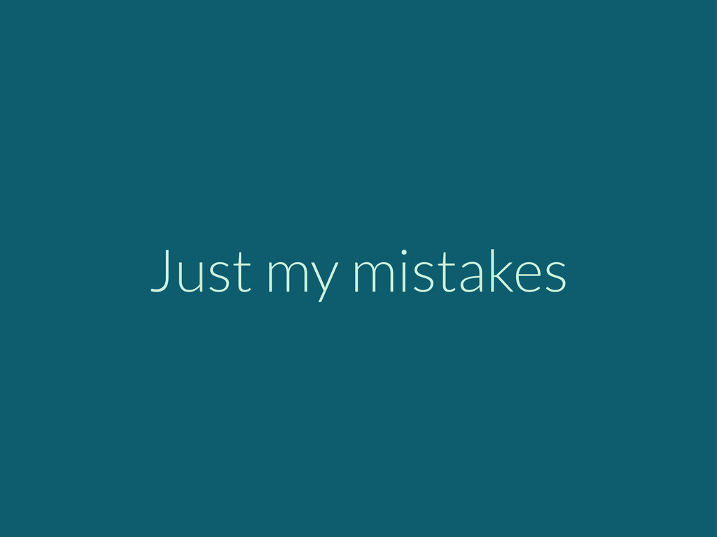 Just my mistakes