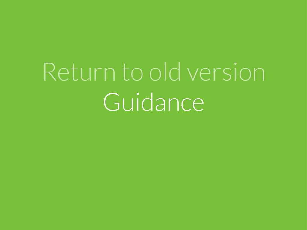 Return to old version Guidance