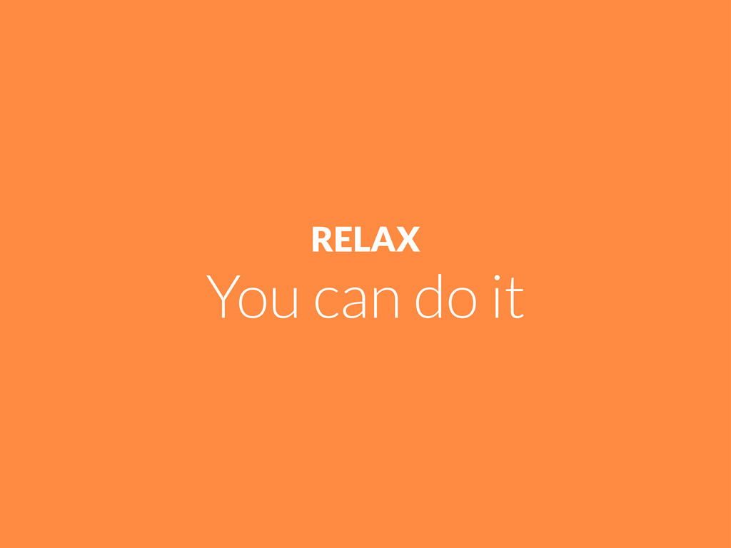 RELAX You can do it
