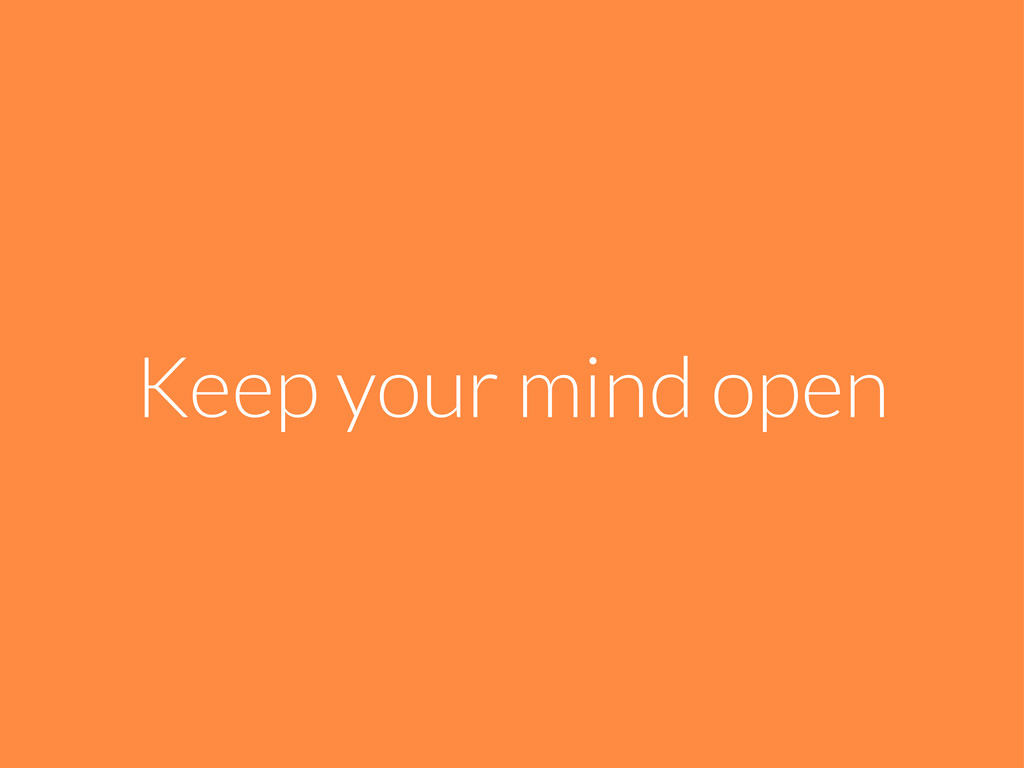 Keep your mind open