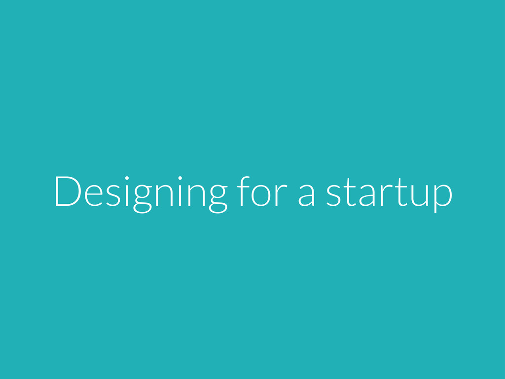 Designing for a startup