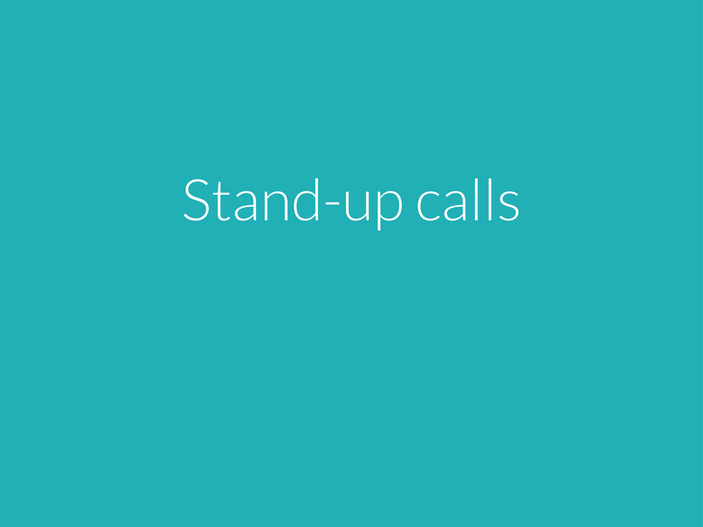 Stand-up calls