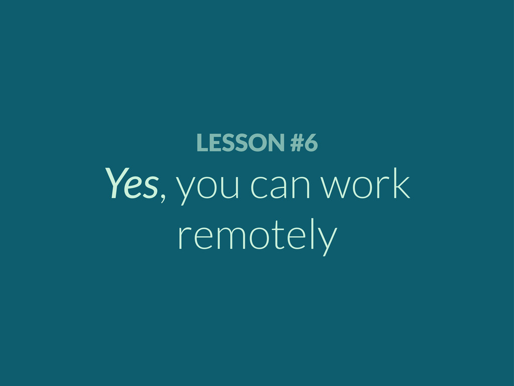 LESSON #6 Yes, you can work remotely