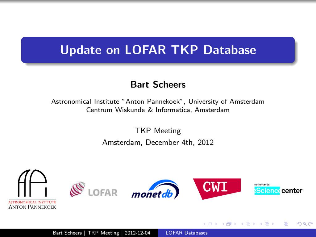 Update on LOFAR TKP Database Bart Scheers Astro...