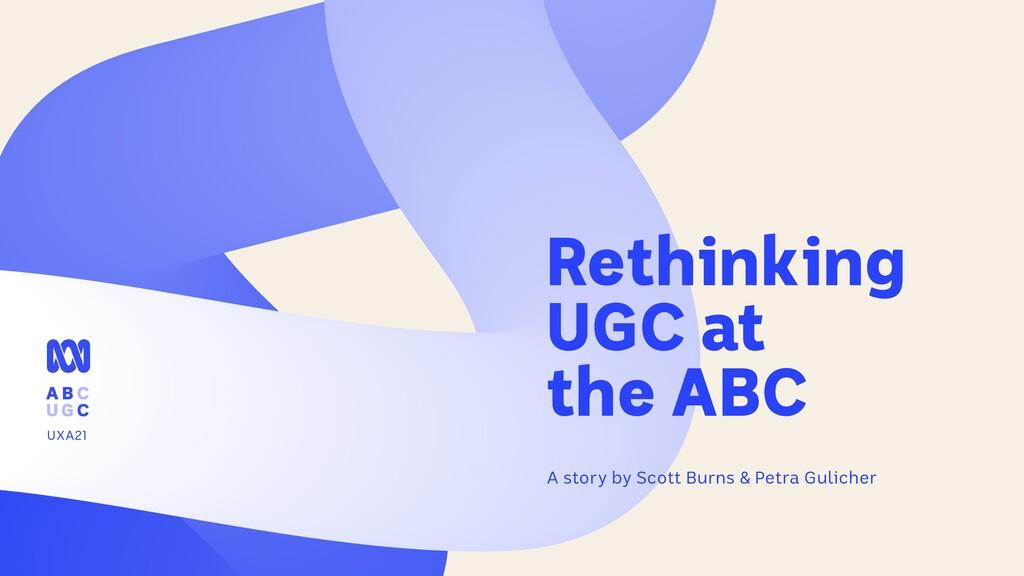 Rethinking UGC at  the ABC A story by Scott Bu...