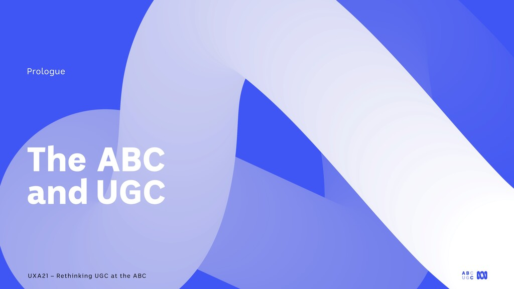 UXA21 – Rethinking UGC at the ABC Prologue The ...