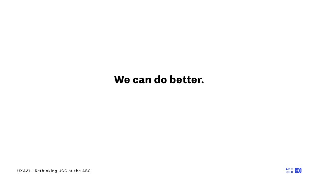 UXA21 – Rethinking UGC at the ABC We can do bet...
